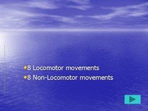 8 Locomotor movements 8 NonLocomotor movements Motor Skills