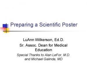 Preparing a Scientific Poster Lu Ann Wilkerson Ed