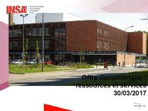 Offre documentaire ressources et services 30032017 Loffre documentaire