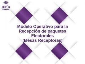 Modelo Operativo para la Recepcin de paquetes Electorales
