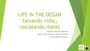 LIFE IN THE OCEAN Salvando vidas rescatando mares