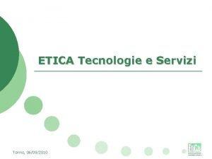 ETICA Tecnologie e Servizi Torino 06092010 Lesperienza Etica