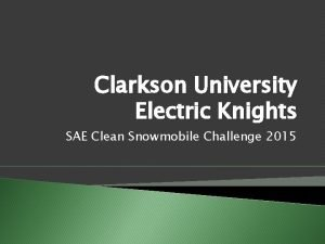 Clarkson University Electric Knights SAE Clean Snowmobile Challenge