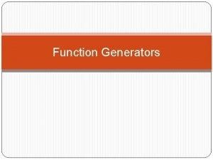 Function Generators FUNCTION GENERATORS Function generators which are