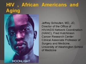 HIV African Americans and Aging Jeffrey Schouten MD