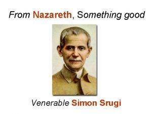 From Nazareth Something good Venerable Simon Srugi Something