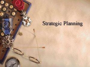 Strategic Planning 1 Elements of the Strategic Planning