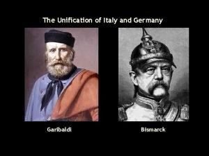 The Unification of Italy and Germany Garibaldi Bismarck