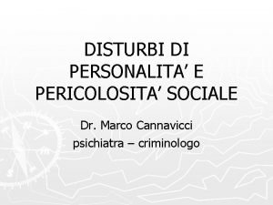DISTURBI DI PERSONALITA E PERICOLOSITA SOCIALE Dr Marco