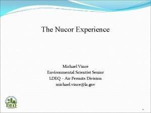 The Nucor Experience Michael Vince Environmental Scientist Senior