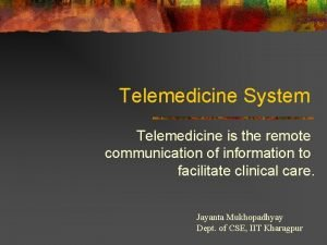 Telemedicine System Telemedicine is the remote communication of
