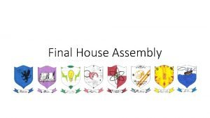 Final House Assembly Final House Assembly On Thursday