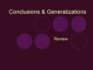 Conclusions Generalizations Review How do you draw conclusions