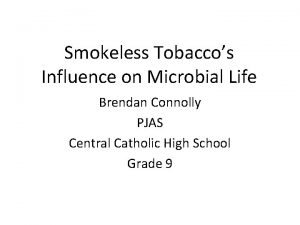 Smokeless Tobaccos Influence on Microbial Life Brendan Connolly