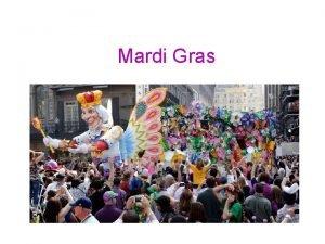 Mardi Gras Mardi Gras came to New Orleans