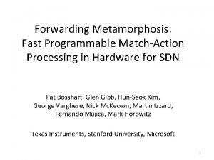 Forwarding Metamorphosis Fast Programmable MatchAction Processing in Hardware