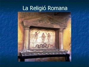 La Religi Romana A Caracterstiques generals La pietat