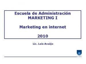 Escuela de Administracin MARKETING I Marketing en internet