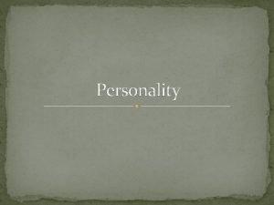 Personality Meaning of Personality Personality is derived form