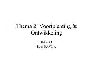 Thema 2 Voortplanting Ontwikkeling HAVO 4 Boek HAVO
