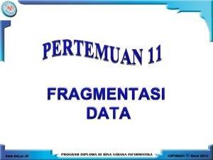 FRAGMENTASI DATA FRAGMENTASI DATA Merupakan sebuah proses pembagian