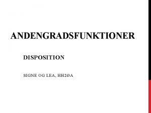 ANDENGRADSFUNKTIONER DISPOSITION SIGNE OG LEA HH 2A DISPOSITION