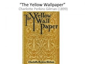 The Yellow Wallpaper Charlotte Perkins Gilman 1899 Charlotte