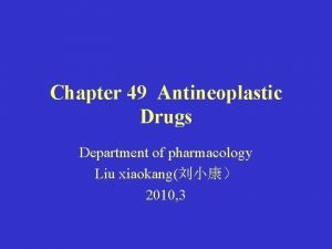 Chapter 49 Antineoplastic Drugs Department of pharmacology Liu