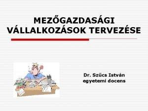 MEZGAZDASGI VLLALKOZSOK TERVEZSE Dr Szcs Istvn egyetemi docens