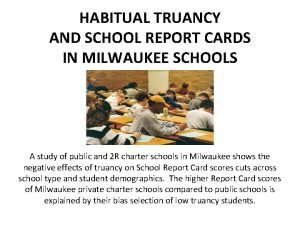 HABITUAL TRUANCY AND SCHOOL REPORT CARDS IN MILWAUKEE