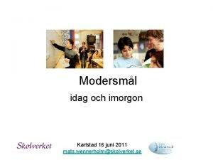 Modersml idag och imorgon Karlstad 16 juni 2011