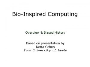 BioInspired Computing Overview Biased History Based on presentation