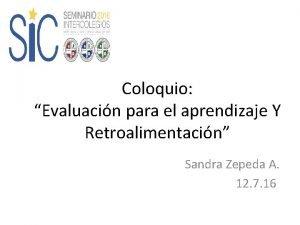 Coloquio Evaluacin para el aprendizaje Y Retroalimentacin Sandra