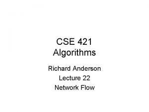 CSE 421 Algorithms Richard Anderson Lecture 22 Network
