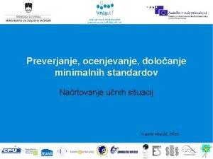 Preverjanje ocenjevanje doloanje minimalnih standardov Nartovanje unih situacij