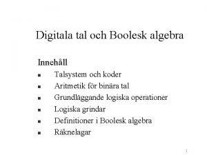 Digitala tal och Boolesk algebra Innehll n n