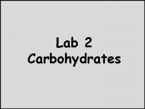 Lab 2 Carbohydrates Carbohydrates are macromolecules consists of
