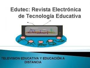 Edutec Revista Electrnica de Tecnologa Educativa TELEVISION EDUCATIVA