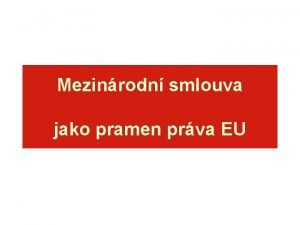 Mezinrodn smlouva jako pramen prva EU Mezinrodn smlouva
