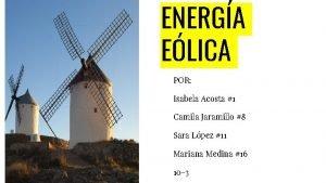 ENERGA ELICA POR Isabela Acosta 1 Camila Jaramillo