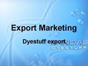 Export Marketing Dyestuff export Introduction Unique productDyestuff Exports