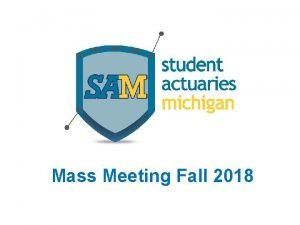 Mass Meeting Fall 2018 What is an Actuary