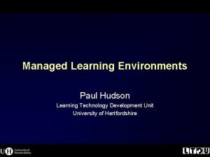 Managed Learning Environments Paul Hudson Learning Technology Development