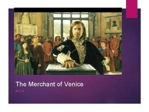 The Merchant of Venice ACT 4 Merchant of