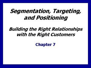 Segmentation Targeting and Positioning Building the Right Relationships