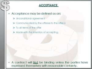 ACCEPTANCE Acceptance may be defined as an Unconditional