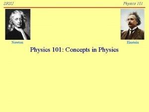 Physics 101 SFSU Newton Einstein Physics 101 Concepts