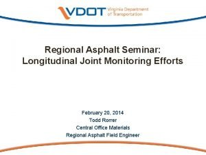 Regional Asphalt Seminar Longitudinal Joint Monitoring Efforts February