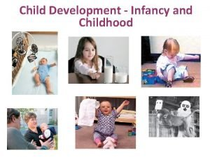 Child Development Infancy and Childhood Infancy and Childhood