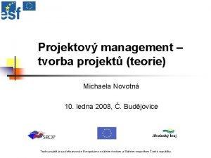 Projektov management tvorba projekt teorie Michaela Novotn 10